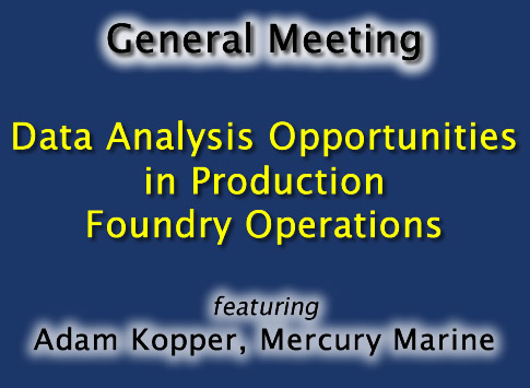 General Meeting: Data Analysis Opportunities in Production Foundry Operations featuring Adam Kopper of Mercury Marine