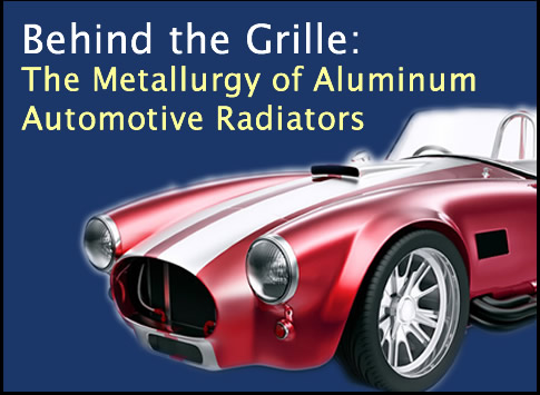Behind the Grille: The Metallurgy of Aluminum Auto Radiators